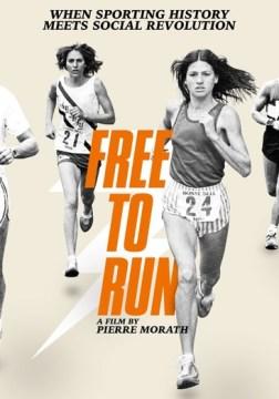 Free to run / Sundance Selects, Point Prod, Yuzu Productions, Eklektrik Productions & Journ 2 Fete ; directed by Pierre Morath.