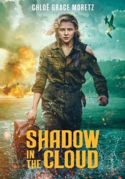 Shadow in the cloud / Endeavor Content present ; director, Roseanne Liang ; writers, Max Landis, Roseanne Liang ; producers, Brian Kavanaugh-Jones, Kelly McCormick, Tom Hern, Fred Berger.
