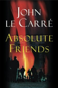 Absolute friends / John Le Carré.
