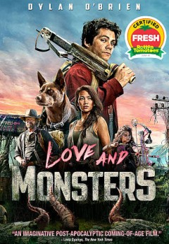 Love and monsters / produced by Dan Cohen, Shawn Levy ; written by Brian Duffield, Matthew Robinson ; directed by Michael Matthews.