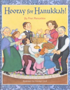Hooray for Hanukkah! / by Fran Manushkin ; illustrated by Carolyn Croll.
