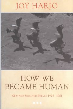 How we became human : new and selected poems / Joy Harjo.