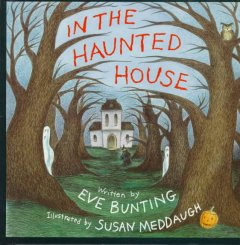 In the haunted house / by Eve Bunting ; illustrated by Susan Meddaugh.