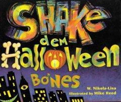 Shake dem Halloween bones / W. Nikola-Lisa ; illustrated by Mike Reed.