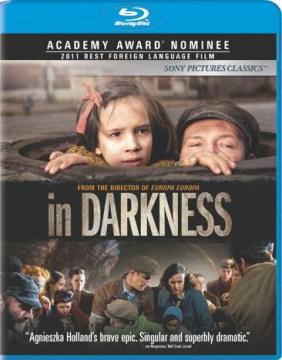 In darkness / Schmidtz Katze Filmkollektiv GmbH, Studio Filmowe Zebra, and Hidden Films Inc. ; writers, David F. Shamoon, Robert Marshall ; producers, Andrzej Besztak ... [et al.] ; director Agnieszka Holland.