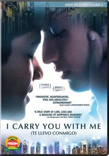 I carry you with me = Te llevo conmigo / written by Heidi Ewing ; directed by Heidi Ewing ; produced by Mynette Louie, Heidi Ewing, Gabriela Maire [and two others].