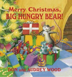 Merry Christmas, big hungry bear! / by Don and Audrey Wood ; illustrated by Don Wood.