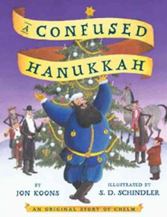 A confused Hanukkah : an original story of Chelm / by Jon Koons ; illustrated by S.D. Schindler.