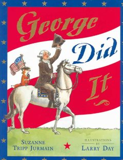 George did it / by Suzanne Tripp Jurmain ; illustrated by Larry Day.