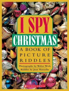 I spy Christmas : a book of picture riddles / photographs by Walter Wick ; riddles by Jean Marzollo.