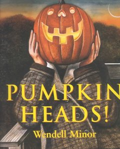 Pumpkin heads / Wendell Minor.