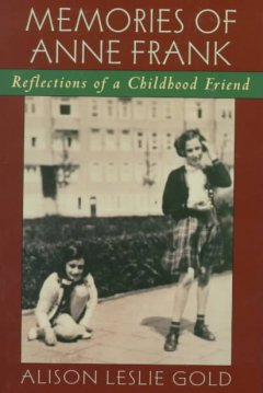 Memories of Anne Frank : reflections of a childhood friend / Alison Leslie Gold.
