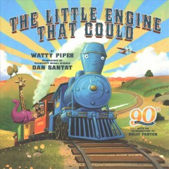 The little engine that could / retold by Watty Piper ; reimagined by Dan Santat.