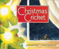 Christmas cricket / by Eve Bunting ; illustrated by Timothy Bush.