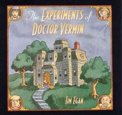 The experiments of Doctor Vermin / written and illustrated by Tim Egan.