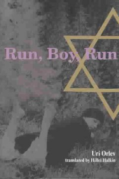 Run, boy, run : a novel / by Uri Orlev ; translated from the Hebrew by Hillel Halkin.