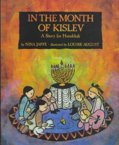 In the month of Kislev : a story for Hanukkah / by Nina Jaffe ; illustrated by Louise August.
