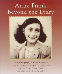 Anne Frank, beyond the diary : a photographic remembrance / by Ruud van der Rol and Rian Verhoeven in association with the Anne Frank House ; translated by Tony Langham and Plym Peters ; with an introduction by Anna Quindlen.