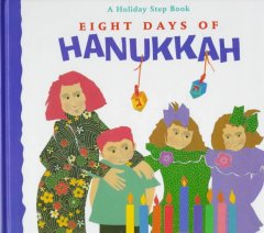 Eight days of Hanukkah : a holiday step book / by Harriet Ziefert ; pictures by Melinda Levine.