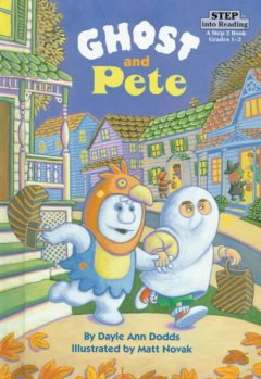 Ghost and Pete / by Dayle Ann Dodds ; illustrated by Matt Novak.