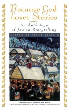 Because God loves stories : an anthology of Jewish storytelling / edited by Steve Zeitlin.