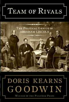 Team of rivals : the political genius of Abraham Lincoln / Doris Kearns Goodwin.