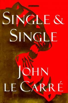 Single & single : a novel / John Le Carré.