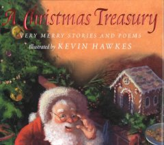 A Christmas treasury : very merry stories and poems / illustrated by Kevin Hawkes.