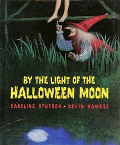 By the light of the halloween moon / Caroline Stutson ; [illustrated by] Kevin Hawkes
