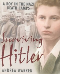 Surviving Hitler : a boy in the Nazi death camps / by Andrea Warren.