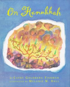 On Hanukkah / by Cathy Goldberg Fishman ; illustrated by Melanie W. Hall.