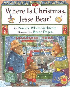 Where is Christmas, Jesse Bear? / by Nancy White Carlstrom ; illustrated by Bruce Degen.