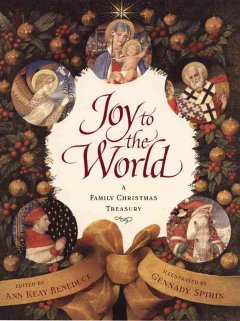 Joy to the world : a family Christmas treasury / selected, edited, and introduced by Ann Keay Beneduce ; illustrated by Gennady Spirin.