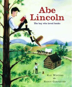 Abe Lincoln : the boy who loved books / by Kay Winters ; illustrated by Nancy Carpenter.