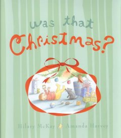 Was that Christmas? / written by Hilary McKay ; illustrated by Amanda Harvey.