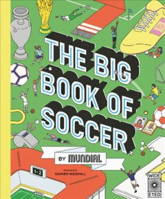 The big book of soccer / by Mundial ; illustrated by Damien Weighill.
