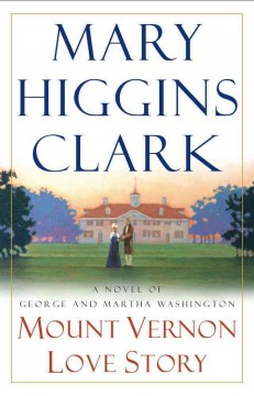 Mount Vernon love story : a novel of George and Martha Washington / Mary Higgins Clark.