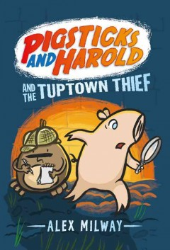 Pigsticks and Harold and the Tuptown thief / Alex Milway.