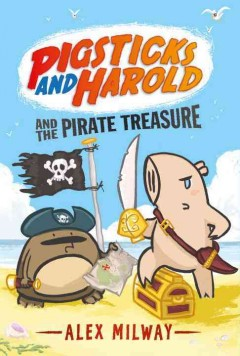 Pigsticks and Harold and the pirate treasure / Alex Milway.