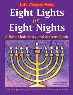 Eight lights for eight nights : a Hanukkah story and activity book / story by Debbie Herman ; activities and illustrations by Ann D. Koffsky.