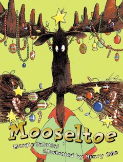 Mooseltoe / Margie Palatini ; illustrated by Henry Cole.
