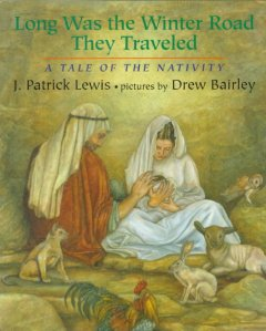 Long was the winter road they traveled : a tale of the nativity / J. Patrick Lewis; pictures by Drew Bairley.