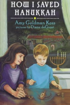How I saved Hanukkah / Amy Goldman Koss ; pictures by Diane deGroat.