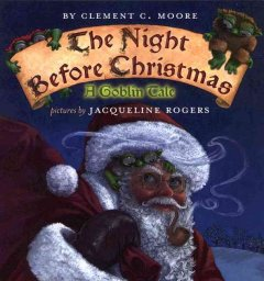 The night before Christmas : a goblin tale / poem by Clement C. Moore ; pictures by Jacqueline Rogers.
