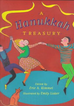 A Hanukkah treasury / edited by Eric A. Kimmel ; illustrated by Emily Lisker.