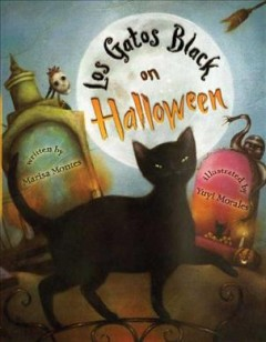 Los gatos black on Halloween / Marisa Montes ; illustrated by Yuyi Morales.