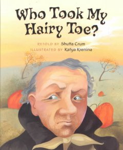 Who took my hairy toe? / retold by Shutta Crum ; illustrated by Katya Krenina.