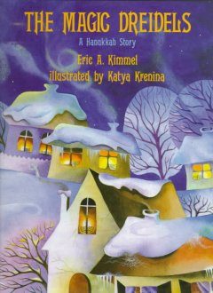 The magic dreidels : a Hanukkah story / Eric A. Kimmel ; illustrated by Katya Krenina.