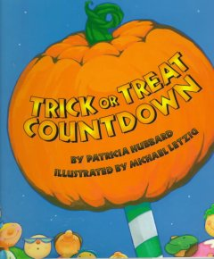 Trick or treat countdown / by Patricia Hubbard ; illustrated by Michael Letzig.
