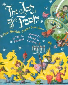 The jar of fools : eight Hanukkah stories from Chelm  / by Eric A. Kimmel ;  illustrated by Mordicai Gerstein.